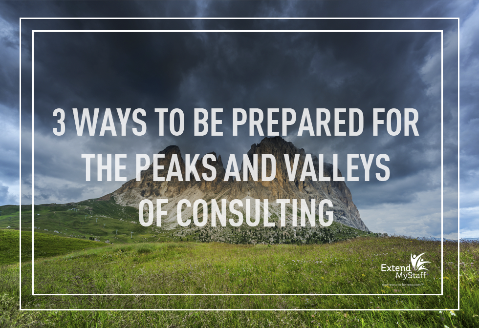 3 Ways to Be Prepared for the Peaks and Valleys of Consulting